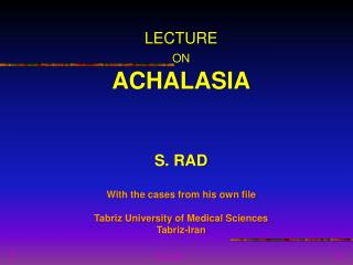LECTURE  ON ACHALASIA S. RAD With the cases from his own file