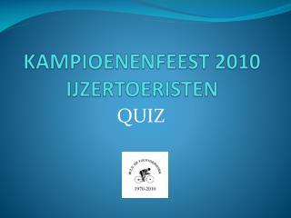 KAMPIOENENFEEST 2010 IJZERTOERISTEN