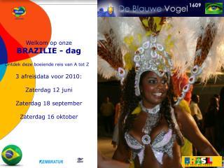 Welkom op onze  BRAZILIE - dag Ontdek deze boeiende reis van A tot Z 3 afreisdata voor 2010: