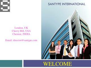 London, UK Cherry Hill, USA Chennai, INDIA Email: director@santype