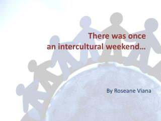 There was once  an intercultural weekend…