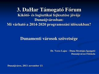 Dr. Veres Lajos – Duna Stratégia Igazgató Dunaújvárosi Főiskola Dunaújváros, 2013. november 13.