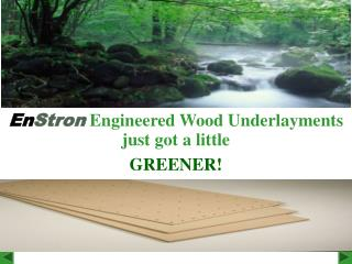 En Stron Engineered Wood Underlayments just got a little