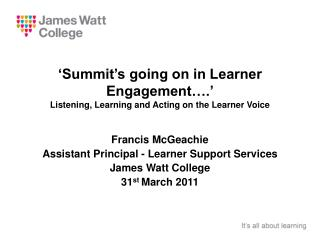 'Summit's going on in Learner Engagement….' Listening, Learning and Acting on the Learner Voice