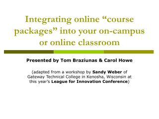 "Integrating online ""course packages"" into your on-campus or online classroom"
