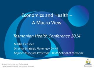 Economics and Health –  A Macro View Tasmanian Health Conference 2014