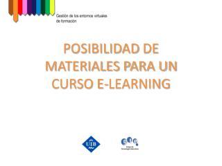 POSIBILIDAD  DE MATERIALES PARA UN CURSO E-LEARNING