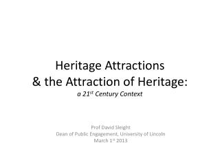 Heritage Attractions & the Attraction of Heritage: a 21 st  Century Context