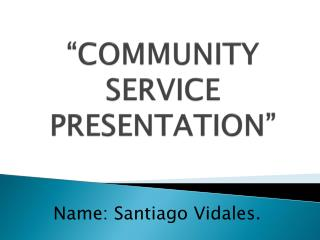 """COMMUNITY SERVICE PRESENTATION"""