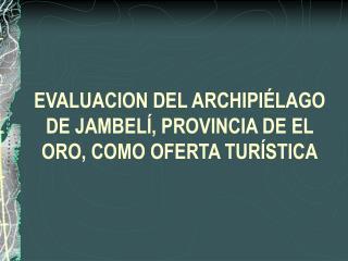 EVALUACION DEL ARCHIPI LAGO DE JAMBEL , PROVINCIA DE EL ORO, COMO OFERTA TUR STICA