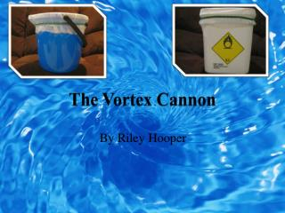 The Vortex Cannon