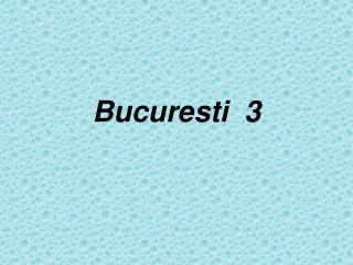 Bucuresti  3