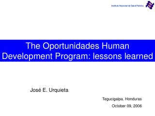 The Oportunidades Human Development Program: lessons learned