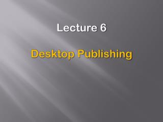 Lecture 6 Desktop Publishing