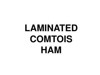 LAMINATED COMTOIS  HAM