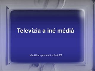 Televízia a iné médiá
