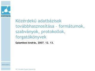 Közérdekű adatbázisok továbbhasznosítása – formátumok, szabványok, protokollok, forgatókönyvek