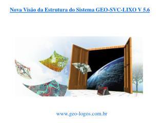Nova Visão da Estrutura do Sistema GEO-SVC-LIXO V 5.6