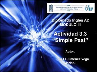 """Diplomado  Inglés A2 MODULO III Actividad 3.3 """"Simple  Past """" Autor:"""