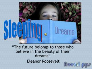 """""""The future belongs to those who believe in the beauty of their dreams""""  Eleanor Roosevelt"""