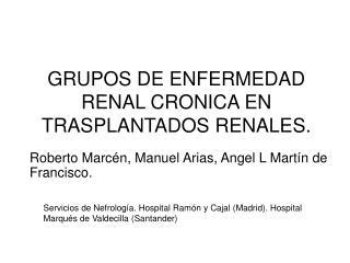 GRUPOS DE ENFERMEDAD RENAL CRONICA EN TRASPLANTADOS RENALES.