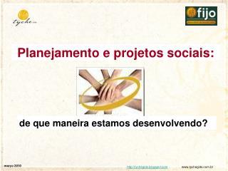 Planejamento e projetos sociais: