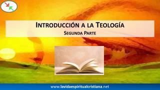 Introducción a la Teología Segunda Parte