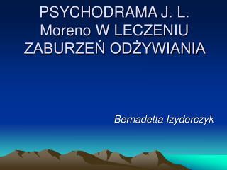 PSYCHODRAMA J. L. Moreno W LECZENIU ZABURZEŃ ODŻYWIANIA