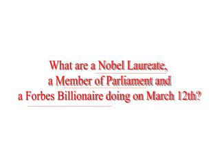 What are a Nobel Laureate,  a Member of Parliament and a Forbes Billionaire doing on March 12th?