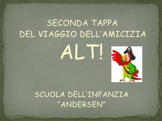 """SECONDA TAPPA  DEL VIAGGIO DELL'AMICIZIA ALT! SCUOLA DELL'INFANZIA """"ANDERSEN"""""""