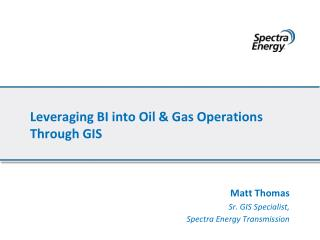Leveraging BI into Oil & Gas Operations Through GIS