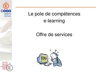 Le pole de compétences  e-learning Offre de services