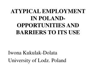 ATYPICAL EMPLOYMENT IN POLAND-OPPORTUNITIES AND BARRIERS TO ITS USE