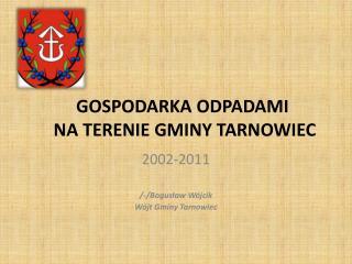 GOSPODARKA ODPADAMI  NA TERENIE GMINY TARNOWIEC