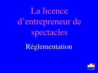 La licence d'entrepreneur de spectacles