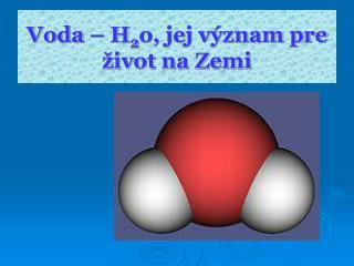 Voda – H 2 o, jej význam pre život na Zemi
