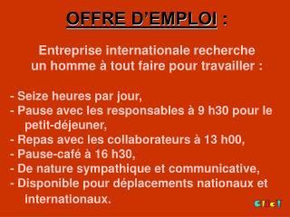 OFFRE D'EMPLOI  : Entreprise internationale recherche un homme à tout faire pour travailler :