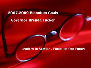 2007-2009 Biennium Goals Governor Brenda Tucker