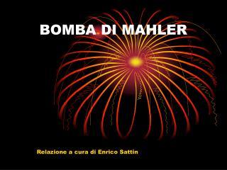 BOMBA DI MAHLER