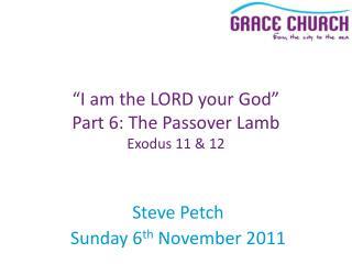 Steve Petch Sunday 6 th  November 2011