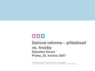 Da ň ová reforma – p ř íle ž itosti vs. hrozby Stavební fórum  Praha, 22. kv ě tna 2007