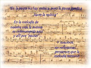 """""""En la pausa no hay música, pero la pausa ayuda a hacer la música"""""""