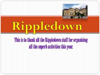 This is to thank all the Rippledown staff for organising all the superb activities this year.