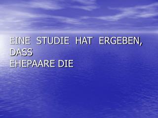 EINE  STUDIE  HAT  ERGEBEN, DASS EHEPAARE DIE