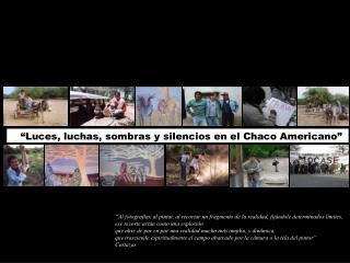 """""""Luces, luchas, sombras y silencios en el Chaco Americano"""""""
