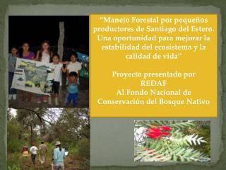 """""""Manejo Forestal por pequeños productores de Santiago del Estero."""
