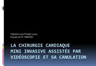 La chirurgie cardiaque mini invasive assist e par vid oscopie et sa canulation