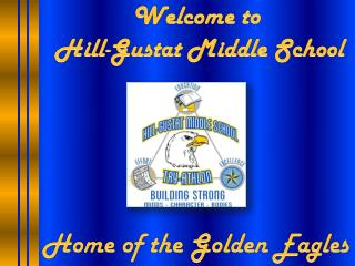 Welcome to  Hill- Gustat  Middle School