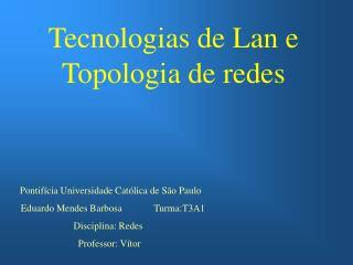Tecnologias de Lan e  Topologia de redes