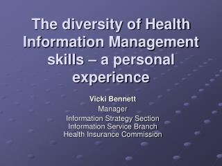 The diversity of Health Information Management skills � a personal experience